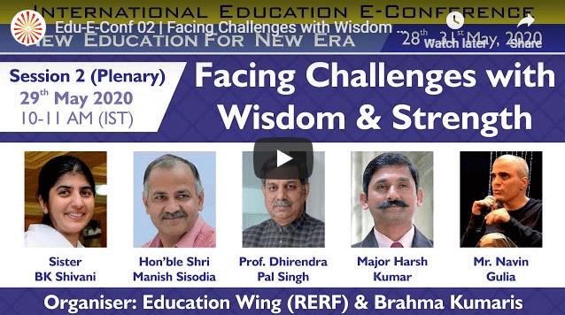 29-05-20 Edu-E-Conf 02 | Facing Challenges with Wisdom & Strength | BK Shivani, Manish Sisodia | 29-05-20