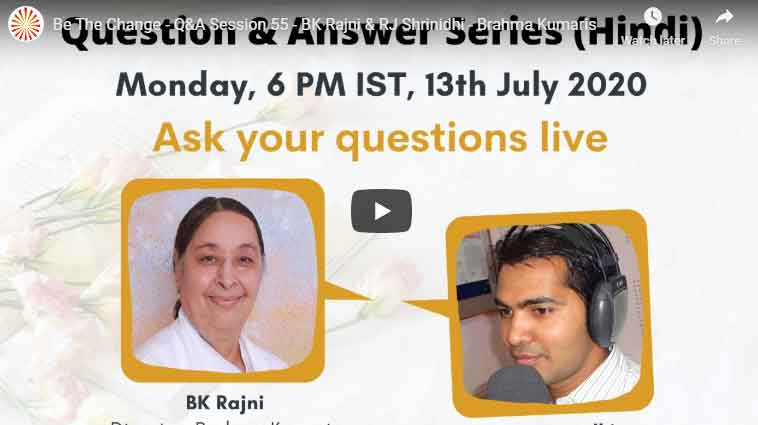 LIVE 13-07-2020, 6.00pm Be The Change – Question & Answer Live Session  55 - BK Rajni & RJ Shrinidhi - Brahma Kumaris