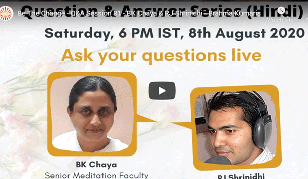 LIVE 08-08-2020, 6.00pm, Be The Change - Question-Answer Session 81 - BK Chaya & RJ Shrinidhi - Brahma Kumaris