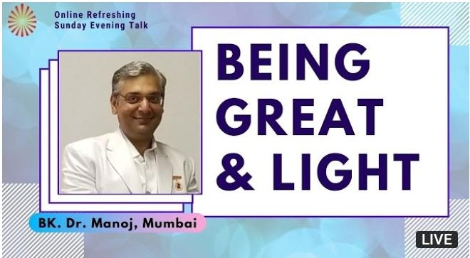 LIVE 18-10-2020, 5.30 pm : 'Being Great & Light' by BK. Dr. Manoj, Mumbai